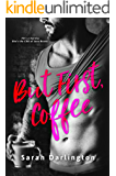But First, Coffee (Love & Coffee Book 1)