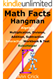 Math Facts Hangman: Algebra - Multiplication, Division, Addition, Subtraction - Interactive Workbook & Test: RoboHelper (Secondary Schools Entrance Examination Revision Guides - Math 4)