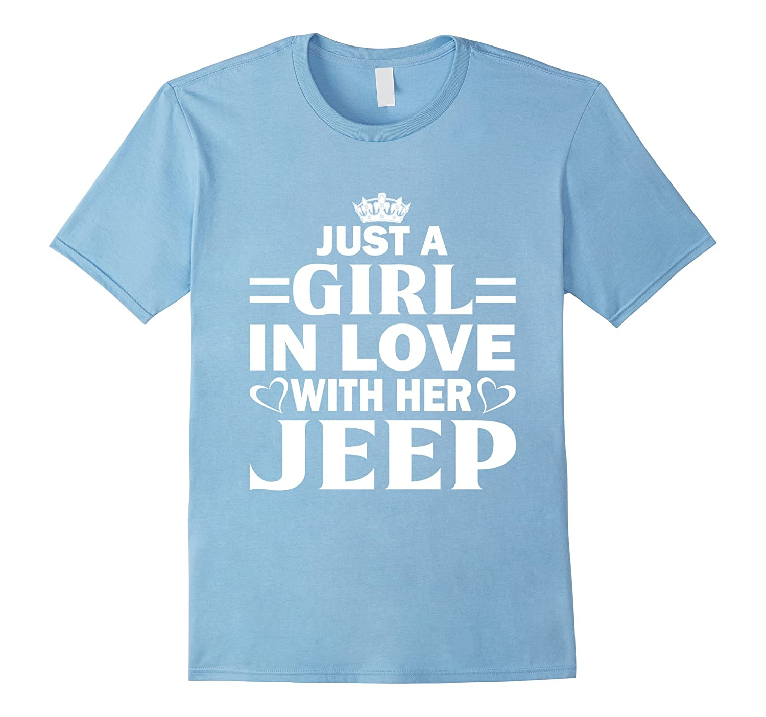 Just A Girl In Love With Her Jeep Funny 4X4 T-Shirt-RT