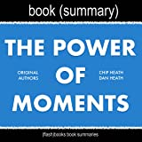 Summary of The Power of Moments by Chip Heath and Dan Heath