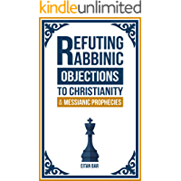 Refuting Rabbinic Objections to Christianity & Messianic Prophecies (English Edition)