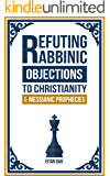Refuting Rabbinic Objections to Christianity & Messianic Prophecies