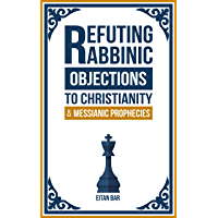 Refuting Rabbinic Objections to Christianity & Messianic Prophecies (English Edition)