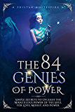 The 84 Genies of Power: Simple Secrets to Unleash the Miraculous Power of the Soul for Love, Money, and Power