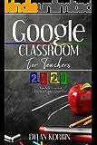 Google Classroom for Teachers 2020: Teachers' Essential Guide to Google Classroom