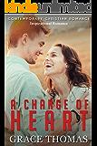 Contemporary Christian Romance: A Change of Heart (Inspirational Romance)