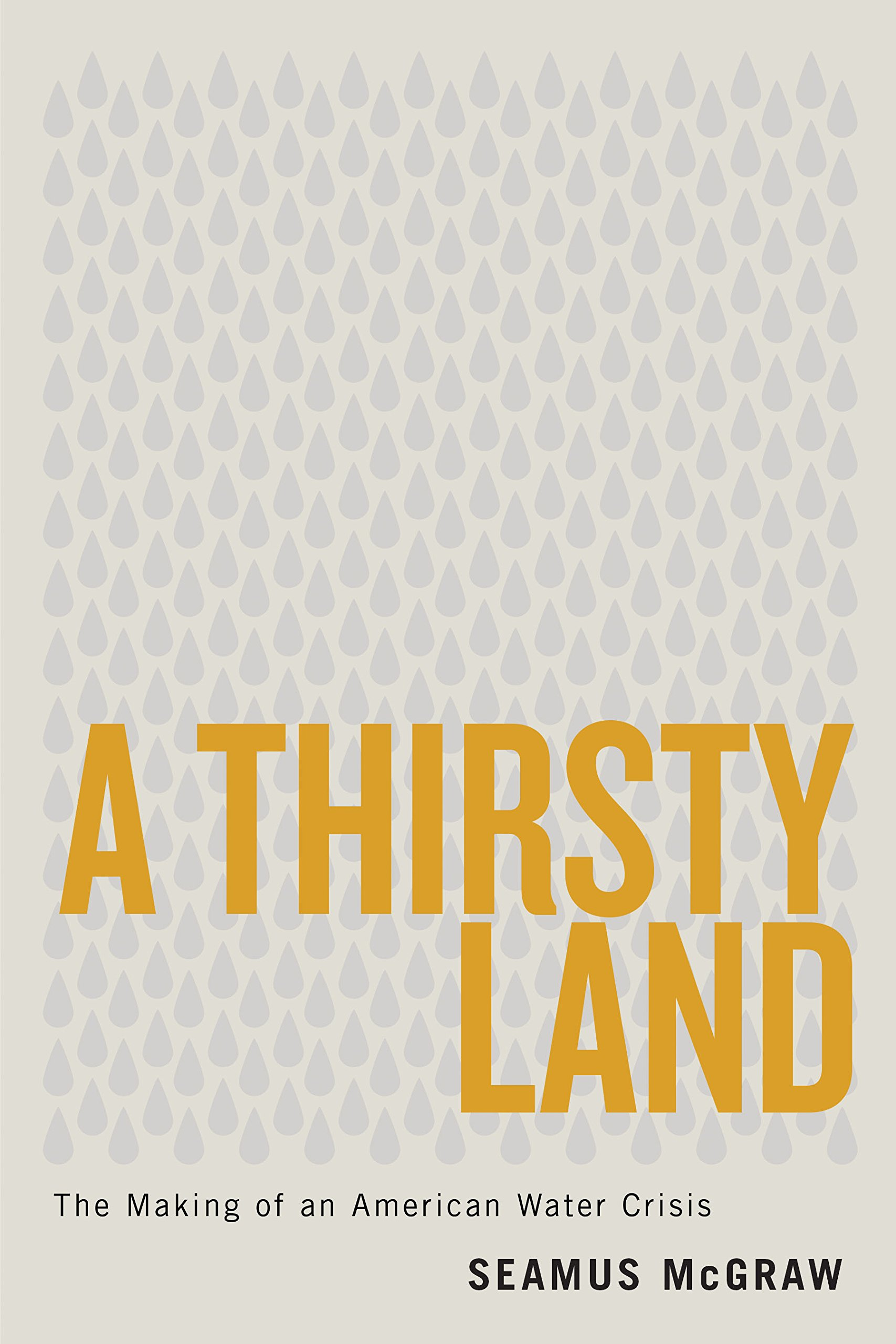 A Thirsty Land: The Making of an American Water Crisis: Seamus ...