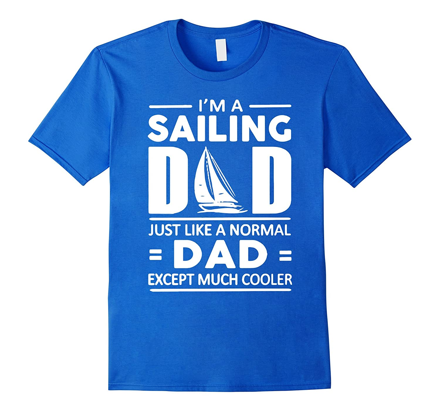 694c2a39 Im A Sailing Dad Just Like Normal Dad Much Cooler T-shirts-BN ...