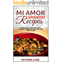 Spanish: Mi Amor Spanish Recipes! 50 Perfect, Drop Dead Easy, Lip Smacking Delicious Spanish Cooking Recipes for You to Love Right Now (recipes healthy, ... recipes for sauces, mediterranean diet)