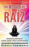 Chakra Raíz: Sanando en tu Cuerpo tu Area del Dinero, Miedo, Peso y Supervivencia (SPANISH VERSION). Sanación Con Tu Propia Energía, Meditación, Afirmaciones y Yoga. (Serie de Energía Sanadora nº 1)