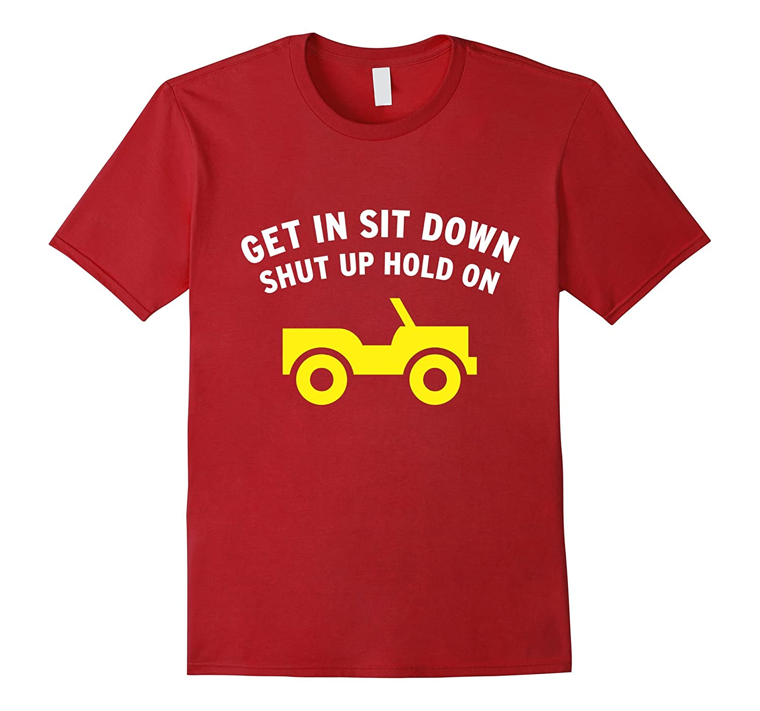 Get in Sit down Shut up Hold On T-shirt-CL