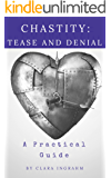 Chastity: Tease and Denial: A Practical Guide