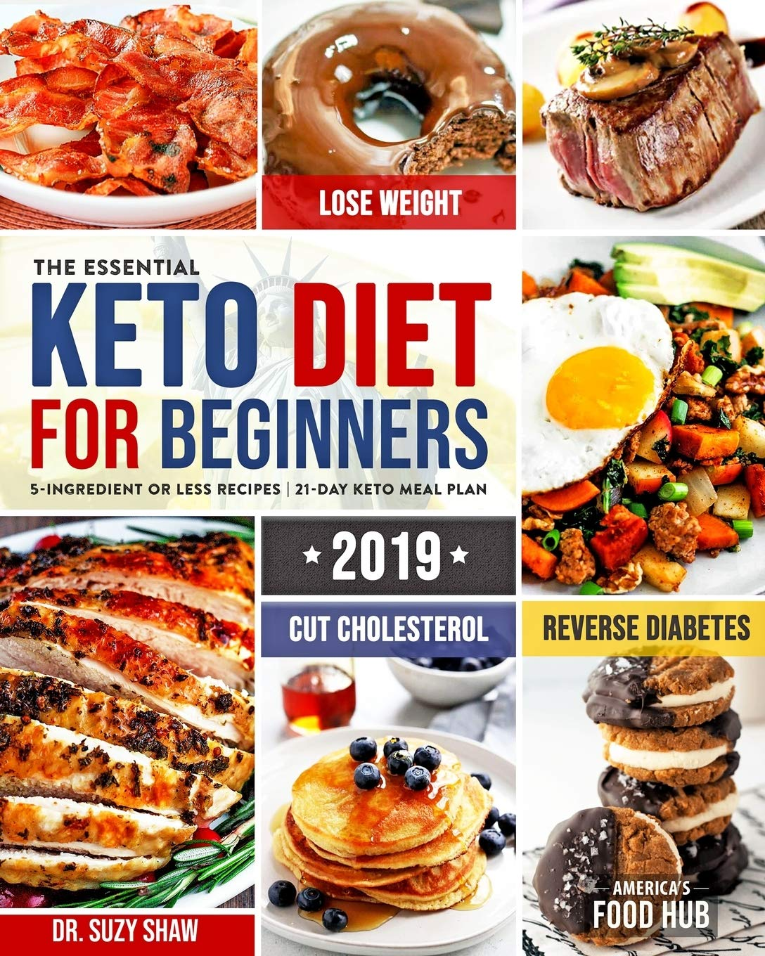 The Essential Keto Diet for Beginners #2019: 5-Ingredient Affordable, Quick & Easy Ketogenic Recipes | Lose Weight, Lower Cholesterol & Reverse Diabetes | 21-Day Keto Meal Plan pdf epub