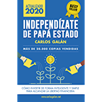 Independízate de Papá Estado: Inversión inteligente y simple para lograr la libertad financiera (Spanish Edition)