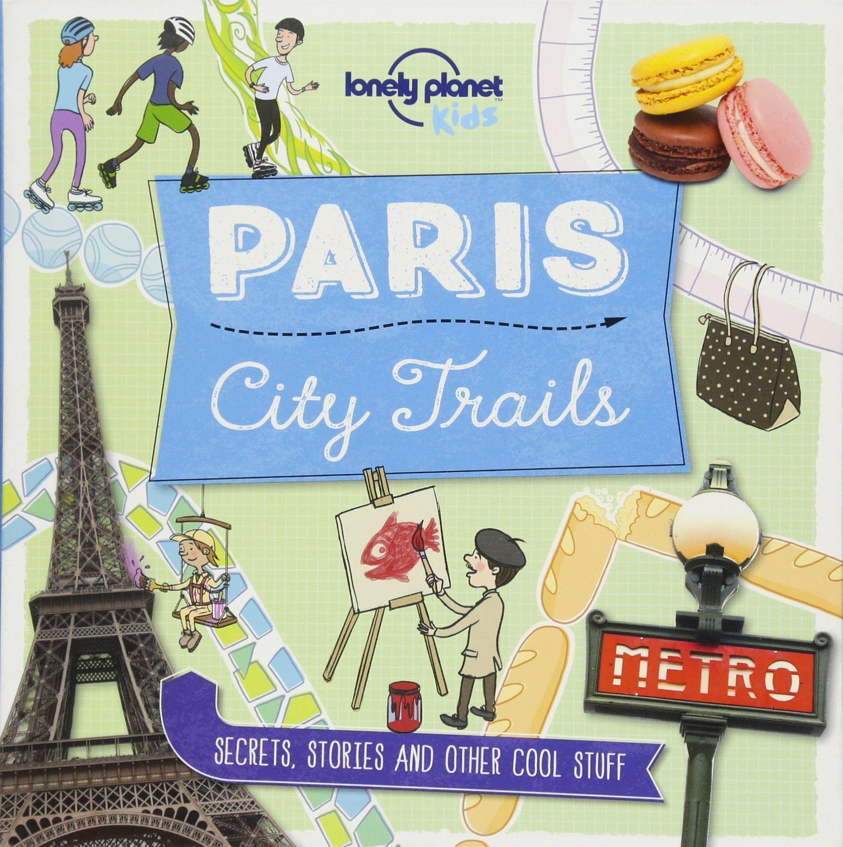 City Trails - Paris (Lonely Planet Kids City Trails) [Idioma Inglés]