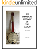 AN INFORMAL HISTORY OF THE BANJO: based on my informal collecting