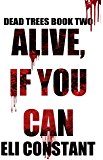 Alive, If You Can (Dead Trees Book 2)