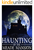 The Haunting of The Meade Mansion: Book 1