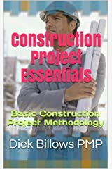 Construction Project Essentials: Basic Construction Project Methodology Kindle Edition