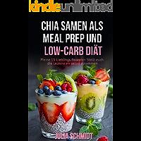 Chia Samen Rezepte als Meal Prep und Low Carb Diät  -  Meine 15 Lieblings Rezepten - Stellt euch die Leckereien selbst zusammen - Das Superfood Chiasamen