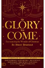 The Glory Has Come: Encountering the Wonder of Christmas [An Advent Devotional] Kindle Edition