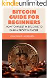 Bitcoin Guide For Beginners: How To Invest In Bitcoins To Earn a Profit In 1 Hour