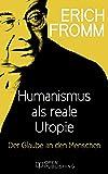 Humanismus als reale Utopie. Der Glaube an den