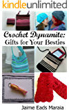 Crochet Dynamite: Gifts For Your Besties