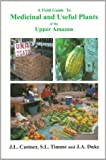 A Field Guide to Medicinal and Useful Plants of the Upper Amazon
