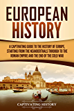European History: A Captivating Guide to the History of Europe, Starting from the Neanderthals Through to the Roman Empire and the End of the Cold War (English Edition)