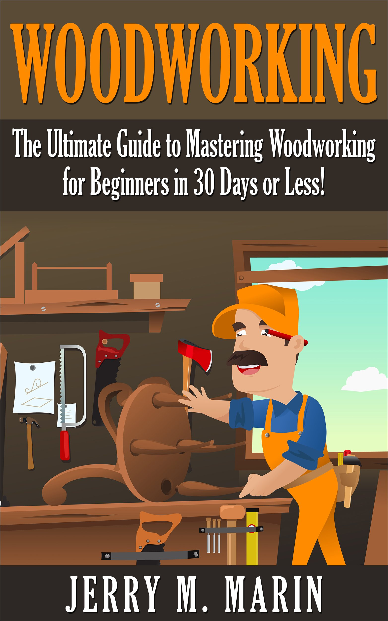 Woodworking  The Ultimate Guide To Mastering Woodworking For Beginners In 30 Days Or Less   Woodworking   Woodworking For Beginners   Woodworking Plans ...   DIY Woodworking   English Edition