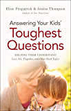 Answering Your Kids' Toughest Questions: Helping Them Understand Loss, Sin, Tragedies, and Other Hard Topics