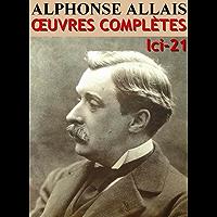 Alphonse Allais - Oeuvres Complètes: lci-21 (lci-eBooks) (French Edition)