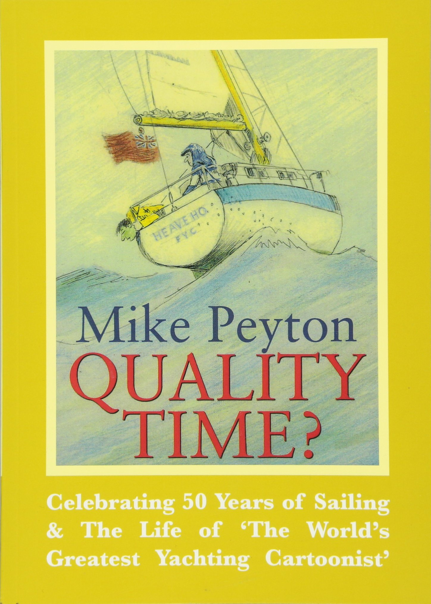 Quality Time? - Celebrating 50 Years of Sailing & The Life of 'The World's Greatest Yachting Cartoonist' 2e pdf