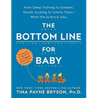 The Bottom Line for Baby: From Sleep Training to Screens, Thumb Sucking to Tummy Time--What the Science Says