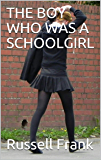 THE BOY WHO WAS A SCHOOLGIRL