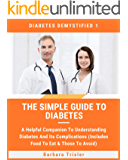 The Simple Guide To Diabetes: A Helpful Companion To Understanding Diabetes And It's Complications (Includes Food To Eat…
