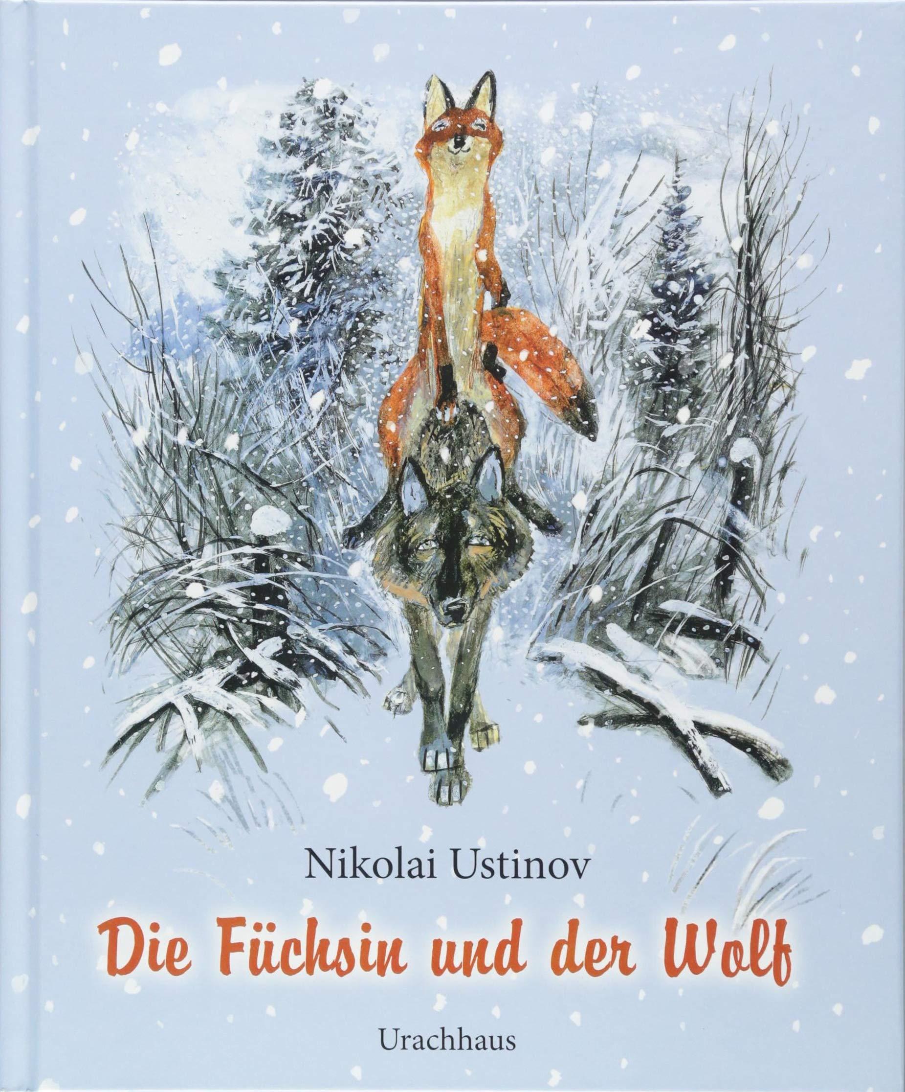 Die Füchsin und der Wolf Gebundenes Buch – 29. August 2018 Nikolai Ustinov Evelies Schmidt Die Füchsin und der Wolf Urachhaus