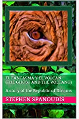 El Fantasma y El Volcán (The Ghost and the Volcano): A story of the Republic of Dreams Kindle Edition