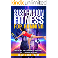 Suspension Fitness for Running: Improve Run Specific Strength and Stability for a Stronger, Faster Run.