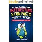 1144 Random, Interesting & Fun Facts You Need To Know - The Knowledge Encyclopedia To Win Trivia (Amazing World Facts Book Bo