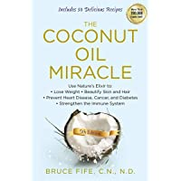 The Coconut Oil Miracle: Use Nature's Elixir to Lose Weight, Beautify Skin and Hair...