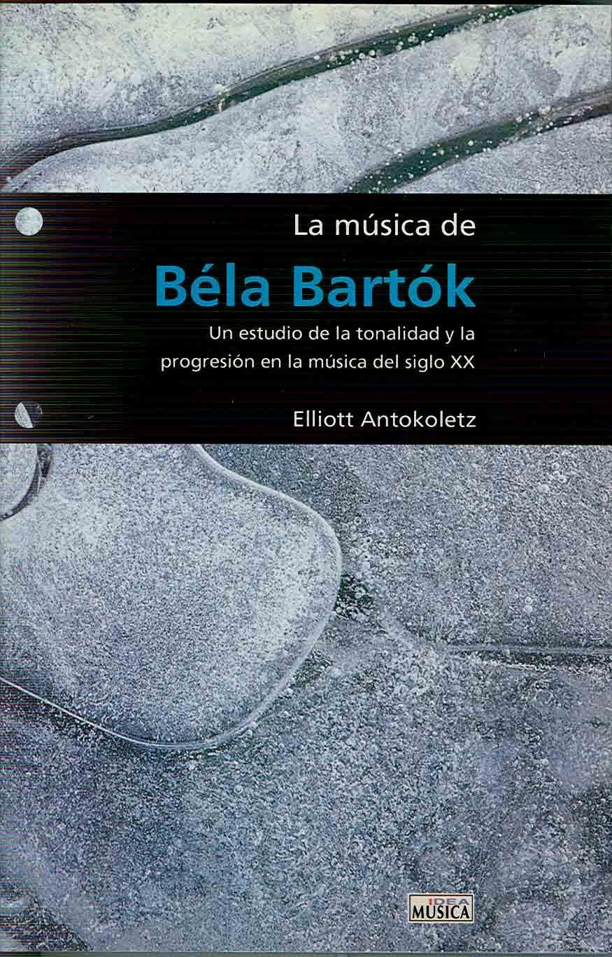 ANTOKOLETZ E. - La Musica de Bela Bartok (Estudio de la tonalidad y progresion en la musica del S.XX) pdf epub