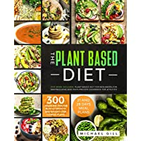 The Plant Based Diet: This Book Includes: Plant Based Diet for Beginners, for Bodybuilding...