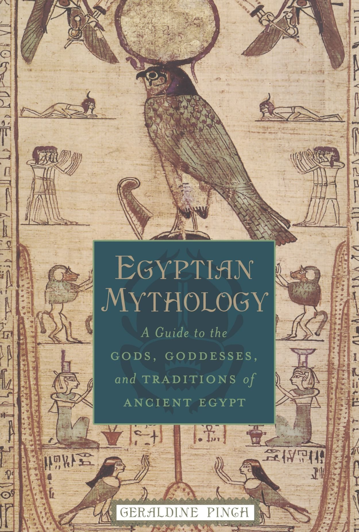 Egyptian mythology a guide to the gods goddesses and traditions egyptian mythology a guide to the gods goddesses and traditions of ancient egypt geraldine pinch 8601300133669 amazon books publicscrutiny Image collections