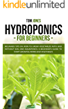 HYDROPONICS FOR BEGINNERS: Beginner tips on how to grow vegeatbles with and without Soil, and Aquaponics. A beginner's…