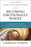 Becoming Emotionally Whole: Change Your Thoughts to Be Happier and Healthier (Charles F. Stanley Bible Study Series)