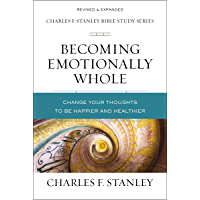 Becoming Emotionally Whole: Change Your Thoughts to Be Happier and Healthier (Charles F. Stanley Bible Study Series…