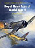 Royal Navy Aces of World War 2 (Aircraft of the Aces Book 75)