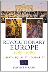 Revolutionary Europe, 1789-1989: Liberty, Equality, Solidarity Paperback